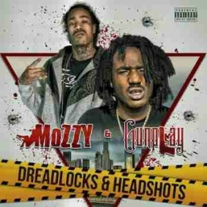 Dreadlocks and Headshots BY Mozzy X Gunplay